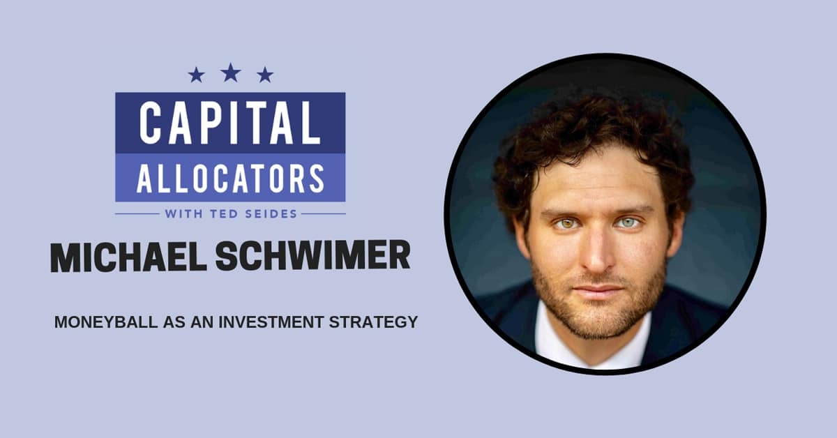 Michael Schwimer Talks BLA on the Capital Allocators with Ted Seides Podcast